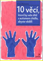 10 věcí, které by vaše dítě s autismem chtělo, abyste věděli  (odkaz v elektronickém katalogu)