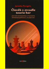 Člověk v zrcadle teorie her : jak nám matematika a filozofie pomáhají zjišťovat, co jsme zač  (odkaz v elektronickém katalogu)
