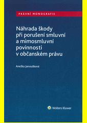 Náhrada škody při porušení smluvní a mimosmluvní povinnosti v občanském právu  (odkaz v elektronickém katalogu)
