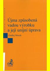 Újma způsobená vadou výrobku a její unijní úprava  (odkaz v elektronickém katalogu)