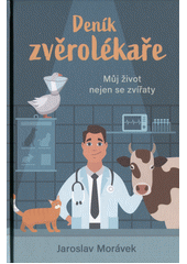 Deník zvěrolékaře : můj život nejen se zvířaty  (odkaz v elektronickém katalogu)