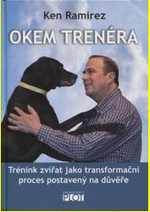 Okem trenéra : trénink zvířat jako transformační proces postavený na důvěře  (odkaz v elektronickém katalogu)