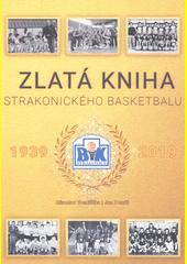 Zlatá kniha strakonického basketbalu : 1939 - 2019  (odkaz v elektronickém katalogu)