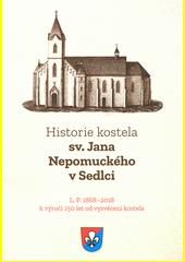Historie kostela sv. Jana nepomuckého v Sedlci : L. P. 1868-2018 : k výročí 150 let od vysvěcení kostela  (odkaz v elektronickém katalogu)