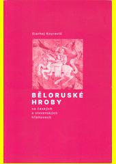 Mahìly belarusaŭ u Čèchìì ì Slavakìì = Běloruské hroby na českých a slovenských hřbitovech  (odkaz v elektronickém katalogu)