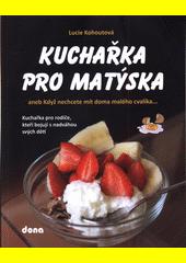 Kuchařka pro Matýska, aneb, Když nechcete mít doma malého cvalíka... : kuchařka pro rodiče, kteří bojují s nadváhou svých dětí  (odkaz v elektronickém katalogu)