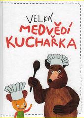 Velká medvědí kuchařka  (odkaz v elektronickém katalogu)
