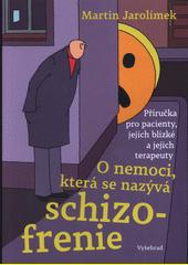 O nemoci, která se nazývá schizofrenie : příručka pro pacienty, jejich blízké a jejich terapeuty  (odkaz v elektronickém katalogu)