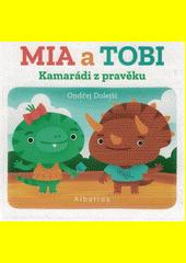 Mia a Tobi : kamarádi z pravěku  (odkaz v elektronickém katalogu)