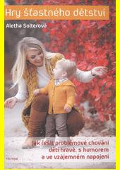 Hry šťastného dětství : jak řešit problémové chování dětí hravě, s humorem a ve vzájemném napojení  (odkaz v elektronickém katalogu)