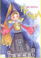 Jak rostla Praha : výukový materiál zaměřený na podporu integrace dětí s odlišným mateřským jazykem (odkaz v elektronickém katalogu)