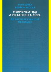 Hermeneutika a metaforika čísel : od počtů ke kvantové mechanice  (odkaz v elektronickém katalogu)