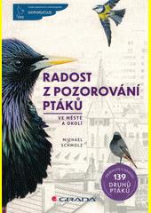 Radost z pozorování ptáků : ve městě a okolí  (odkaz v elektronickém katalogu)