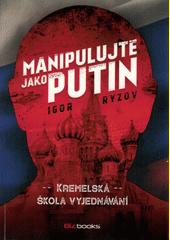 Manipulujte jako Putin : Kremelská škola vyjednávání  (odkaz v elektronickém katalogu)