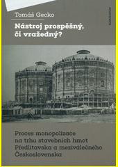 Nástroj prospěšný, či vražedný? : proces monopolizace na trhu stavebních hmot Předlitavska a meziválečného Československa  (odkaz v elektronickém katalogu)