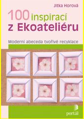 100 inspirací z Ekoateliéru : moderní abeceda tvořivé recyklace  (odkaz v elektronickém katalogu)