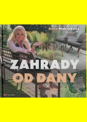 Zahrady od Dany : naplánujte si zahradu krok za krokem  (odkaz v elektronickém katalogu)