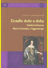 Zrcadlo duše a doby : italská knihovna Marie Ernestiny z Eggenbergu  (odkaz v elektronickém katalogu)