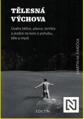 Tělesná výchova : úvahy běžce, plavce, tenisty a jezdce na koni o pohybu, těle a mysli  (odkaz v elektronickém katalogu)