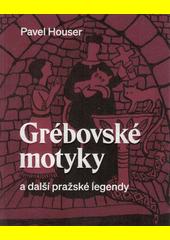 Grébovské motyky a další pražské legendy  (odkaz v elektronickém katalogu)