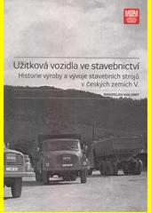 Historie výroby a vývoje stavebních strojů v českých zemích. V., Užitková vozidla ve stavebnictví  (odkaz v elektronickém katalogu)