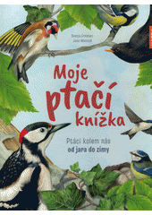 Moje ptačí knížka : ptáci kolem nás od jara do zimy  (odkaz v elektronickém katalogu)