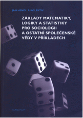 Základy matematiky, logiky a statistiky pro sociologii a ostatní společenské vědy v příkladech  (odkaz v elektronickém katalogu)