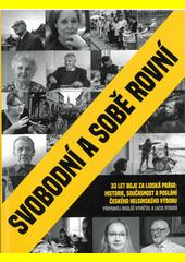 Svobodní a sobě rovní : 33 let boje za lidská práva: historie, současnost a poslání Českého helsinského výboru  (odkaz v elektronickém katalogu)