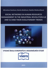 Social networks in human resources management in the industrial revolution 4.0 and 5.0 and their evolutionary trends  (odkaz v elektronickém katalogu)