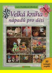 Velká kniha nápadů pro děti  (odkaz v elektronickém katalogu)