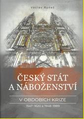 Český stát a náboženství v obdobích krize 1547-1620 a 1948-1989  (odkaz v elektronickém katalogu)