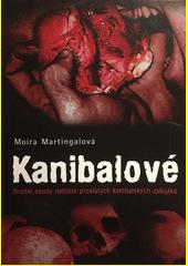 Kanibalové : životní osudy neblaze proslulých kanibalských zabijáků  (odkaz v elektronickém katalogu)