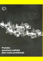 Pražská panelová sídliště jako místa protikladů  (odkaz v elektronickém katalogu)