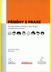 Příběhy z praxe : kontakt dítěte v náhradní rodinné péči s biologickou rodinou  (odkaz v elektronickém katalogu)