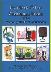 Záchranná brzda, alebo, Veselé príbehy zo železnice  (odkaz v elektronickém katalogu)