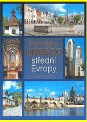 Památky UNESCO střední Evropy : Česko, Slovensko, Maďarsko, Rakousko  (odkaz v elektronickém katalogu)