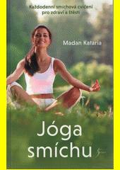 Jóga smíchu : každodenní smíchová cvičení pro zdraví a štěstí  (odkaz v elektronickém katalogu)