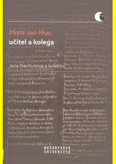 Mistr Jan Hus, učitel a kolega : promoční promluvy M. Jana Husa  (odkaz v elektronickém katalogu)