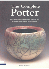 The complete potter : the complete reference to tools, materials, and techniques for all potters and ceramicists   (odkaz v elektronickém katalogu)