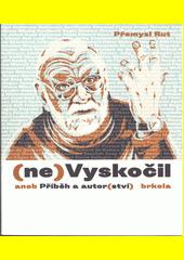 (ne)Vyskočil, aneb, Příběh a autor(ství)  (odkaz v elektronickém katalogu)