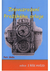 Znovuzrození Pražského orloje : sborník setkání  (odkaz v elektronickém katalogu)