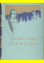 Frantina : rys ze života našeho lidu v minulém století  (odkaz v elektronickém katalogu)