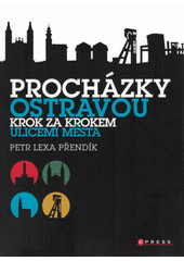 Procházky Ostravou : krok za krokem ulicemi města (odkaz v elektronickém katalogu)