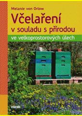 Včelaření v souladu s přírodou ve velkoprostorových úlech  (odkaz v elektronickém katalogu)