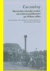 Čas změny : moravský a slezský venkov od zrušení poddanství po Velkou válku  (odkaz v elektronickém katalogu)
