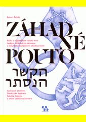 Záhadné pouto = Ha-kešer ha-nistar : kniha o výjimečném vztahu mezi českým a židovským národem v minulosti, současnosti a budoucnosti  (odkaz v elektronickém katalogu)