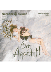 Bon appétit! : Laterna magika balet : uvádíme na Nové scéně = Bon appétit! : Laterna magika ballet : at the New Stage  (odkaz v elektronickém katalogu)