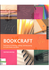 Bookcraft : techniques for binding, folding, and decorating to create books and more  (odkaz v elektronickém katalogu)