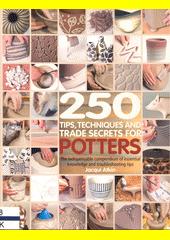 250 tips, techniques and trade secrets for potters  (odkaz v elektronickém katalogu)