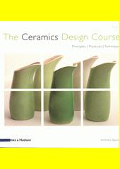 The Ceramics design course : principles, practices, techniques  (odkaz v elektronickém katalogu)